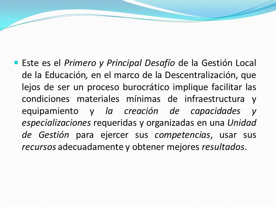 Este es el Primero y Principal Desafío de la Gestión Local de la Educación, en el marco de la Descentralización, que lejos de ser un proceso burocráti
