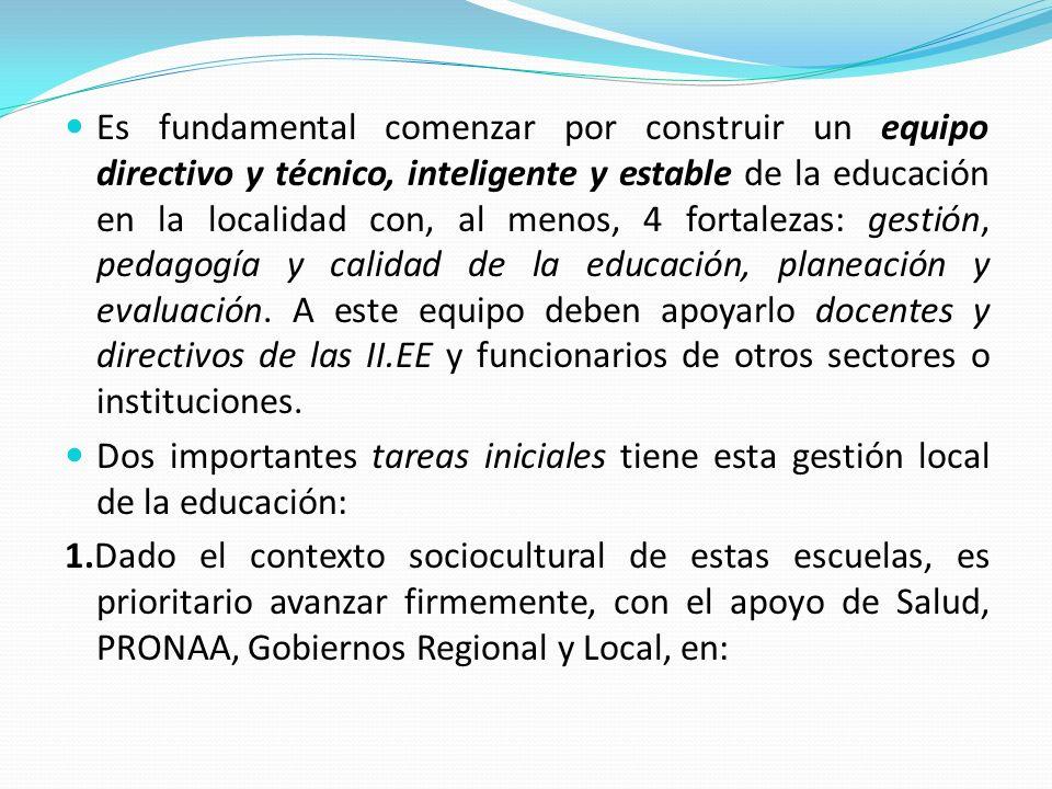 Es fundamental comenzar por construir un equipo directivo y técnico, inteligente y estable de la educación en la localidad con, al menos, 4 fortalezas