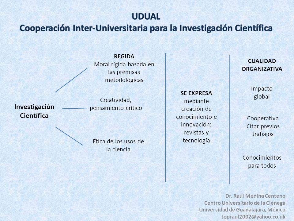 Dr. Raúl Medina Centeno Centro Universitario de la Ciénega Universidad de Guadalajara, México topraul2002@yahoo.co.uk Investigación Científica REGIDA