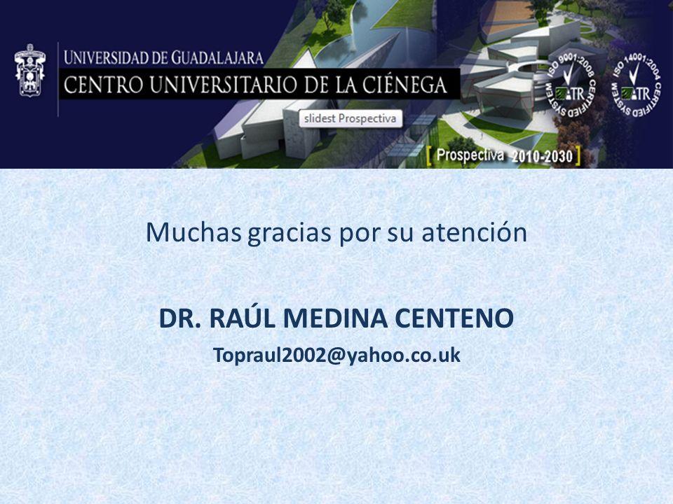 Muchas gracias por su atención DR. RAÚL MEDINA CENTENO Topraul2002@yahoo.co.uk