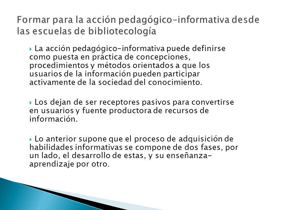 La acción pedagógico-informativa puede definirse como puesta en práctica de concepciones, procedimientos y métodos orientados a que los usuarios de la