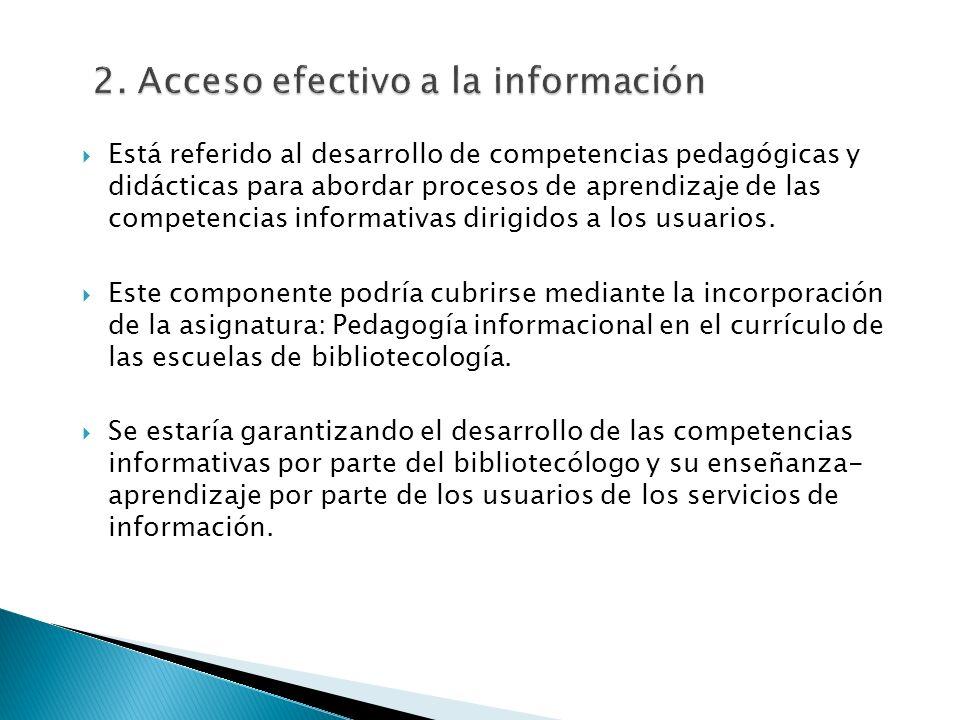 Está referido al desarrollo de competencias pedagógicas y didácticas para abordar procesos de aprendizaje de las competencias informativas dirigidos a