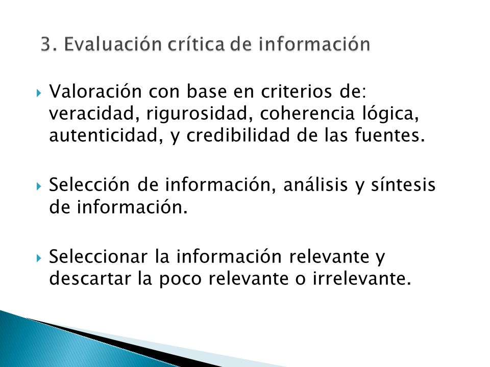 Valoración con base en criterios de: veracidad, rigurosidad, coherencia lógica, autenticidad, y credibilidad de las fuentes. Selección de información,