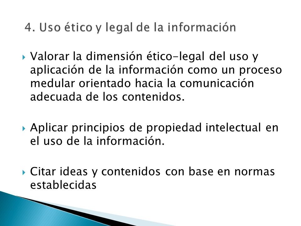 Valorar la dimensión ético-legal del uso y aplicación de la información como un proceso medular orientado hacia la comunicación adecuada de los conten