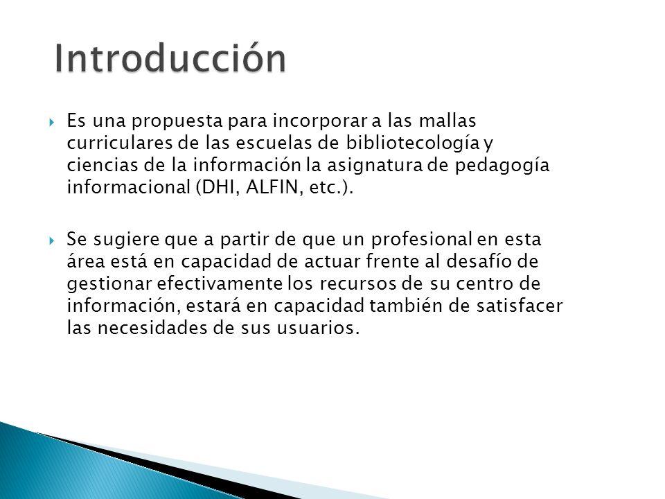 Es una propuesta para incorporar a las mallas curriculares de las escuelas de bibliotecología y ciencias de la información la asignatura de pedagogía