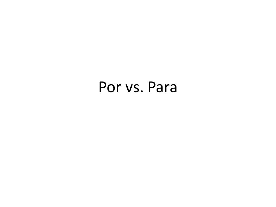 POR 1.Explanations (often means on behalf of, in favor of, instead of.) Used to show the reason for an errand.