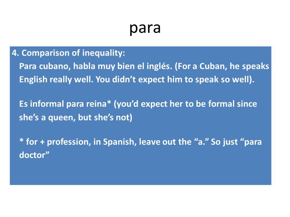 para 4. Comparison of inequality: Para cubano, habla muy bien el inglés.