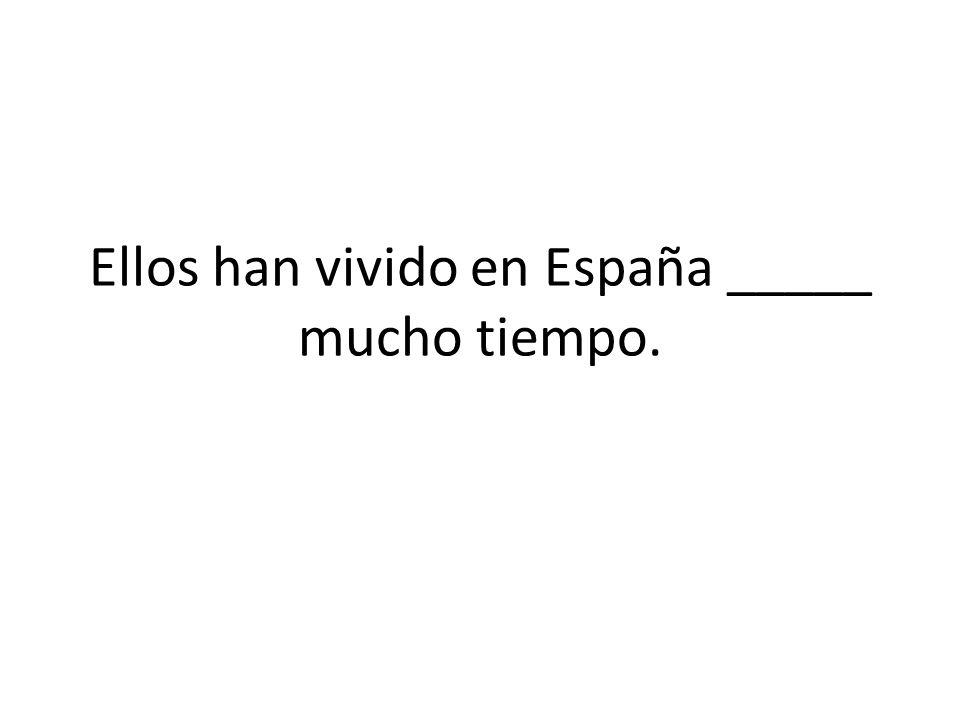 Ellos han vivido en España _____ mucho tiempo.