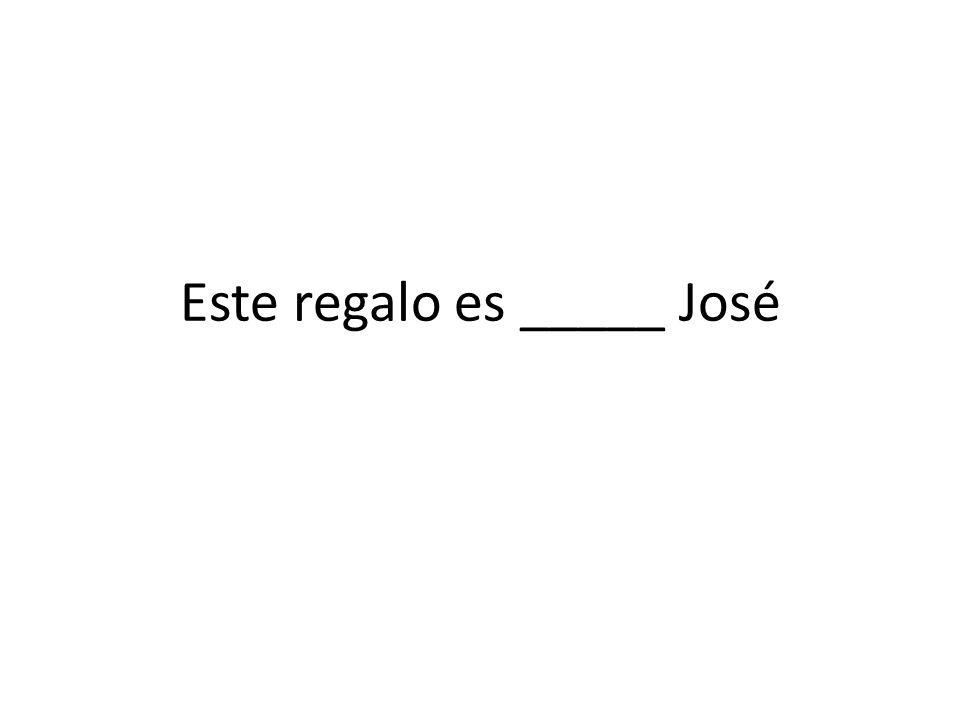 Este regalo es _____ José