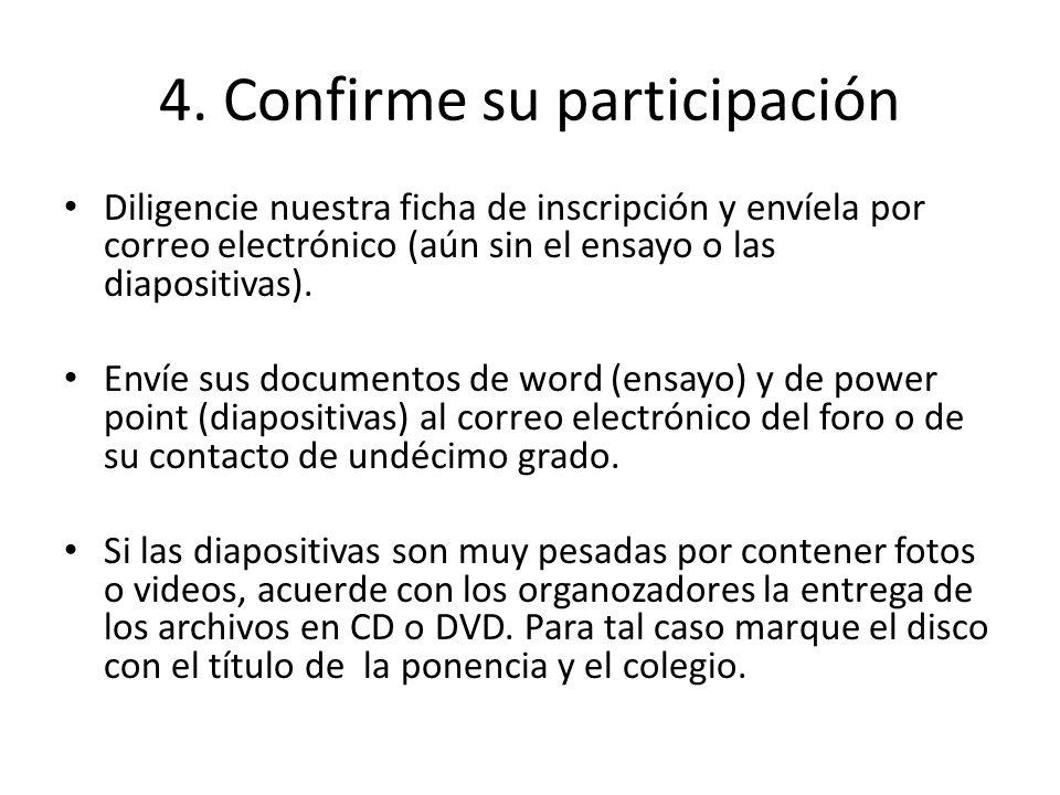4. Confirme su participación Diligencie nuestra ficha de inscripción y envíela por correo electrónico (aún sin el ensayo o las diapositivas). Envíe su