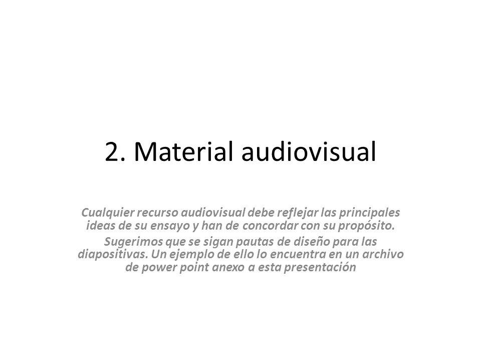 2. Material audiovisual Cualquier recurso audiovisual debe reflejar las principales ideas de su ensayo y han de concordar con su propósito. Sugerimos