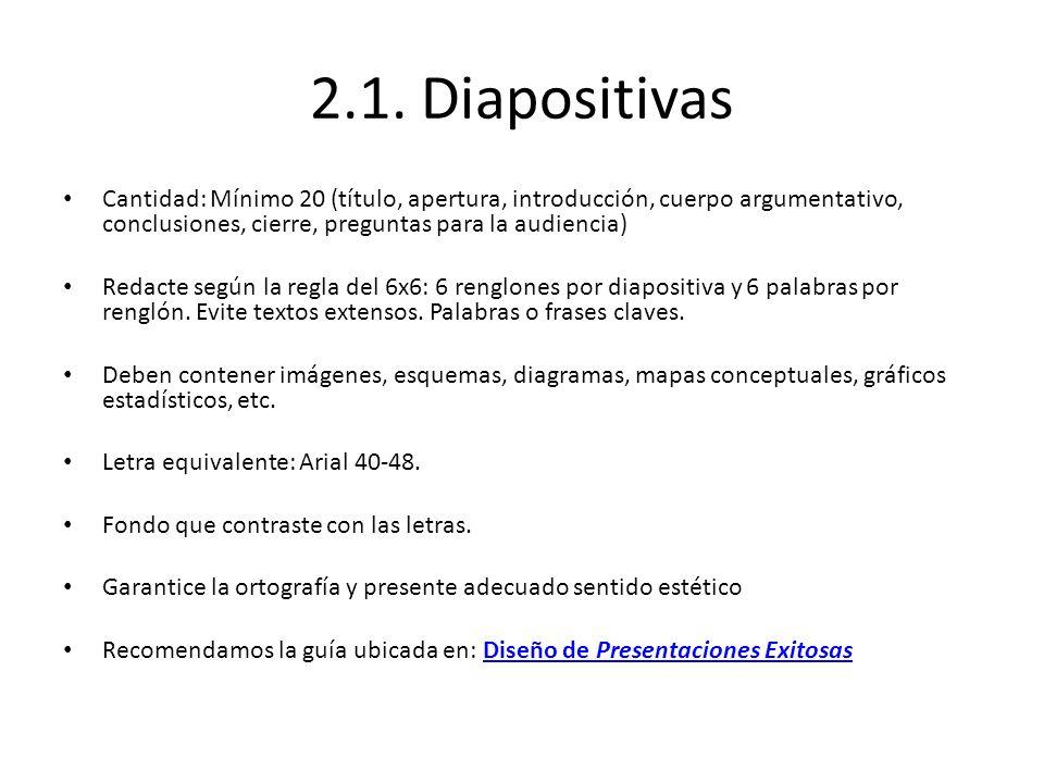 2.1. Diapositivas Cantidad: Mínimo 20 (título, apertura, introducción, cuerpo argumentativo, conclusiones, cierre, preguntas para la audiencia) Redact