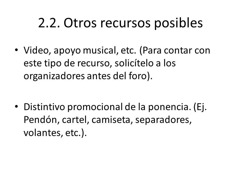 2.2. Otros recursos posibles Video, apoyo musical, etc. (Para contar con este tipo de recurso, solicítelo a los organizadores antes del foro). Distint
