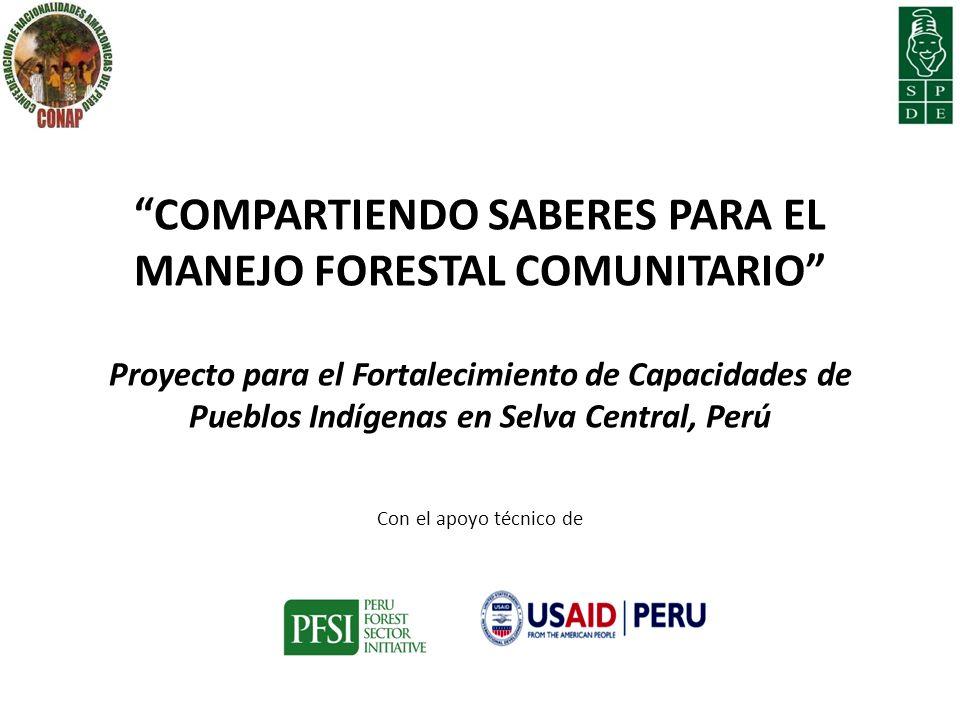 COMPARTIENDO SABERES PARA EL MANEJO FORESTAL COMUNITARIO Proyecto para el Fortalecimiento de Capacidades de Pueblos Indígenas en Selva Central, Perú C