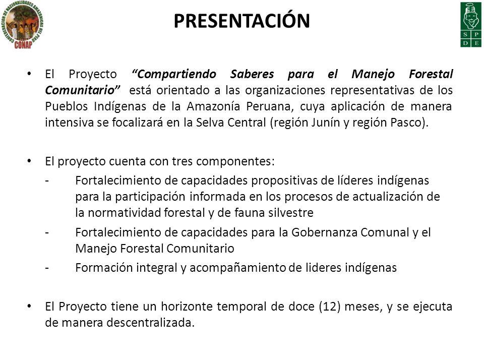 PRESENTACIÓN El Proyecto Compartiendo Saberes para el Manejo Forestal Comunitario está orientado a las organizaciones representativas de los Pueblos I