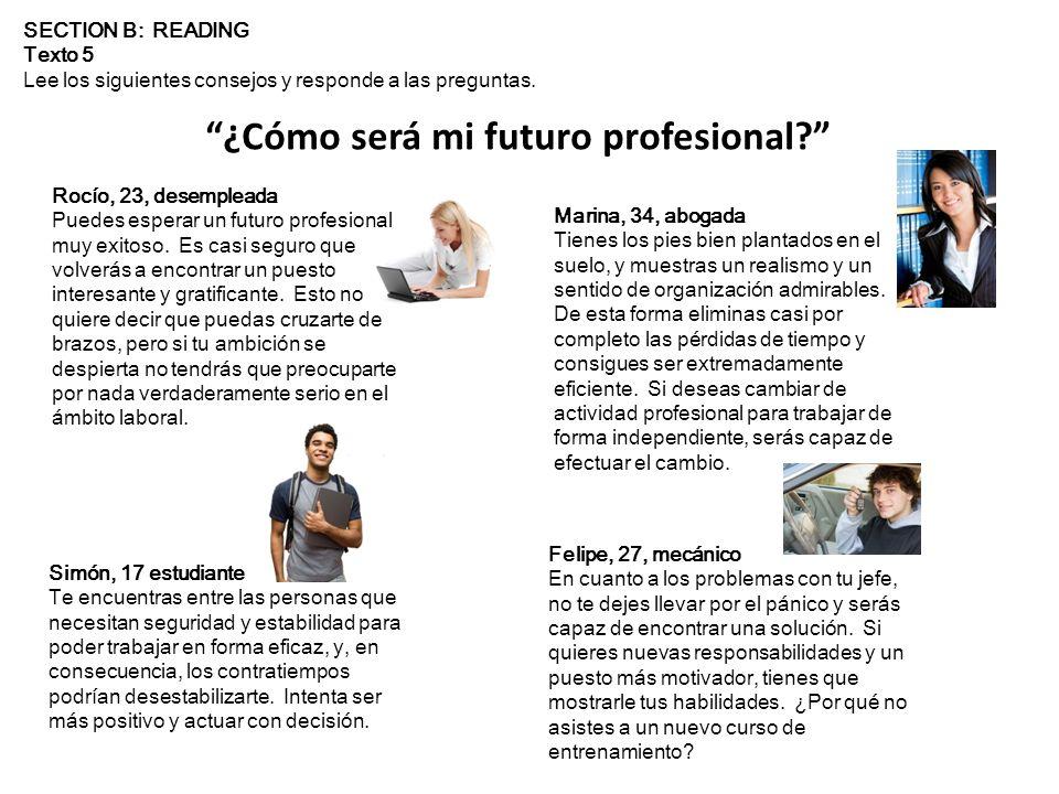 Rocío, 23, desempleada Puedes esperar un futuro profesional muy exitoso.