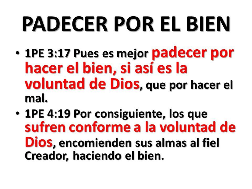 PADECER POR EL BIEN 1PE 3:17 Pues es mejor padecer por hacer el bien, si así es la voluntad de Dios, que por hacer el mal. 1PE 3:17 Pues es mejor pade