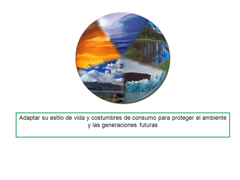 Adaptar su estilo de vida y costumbres de consumo para proteger el ambiente y las generaciones futuras