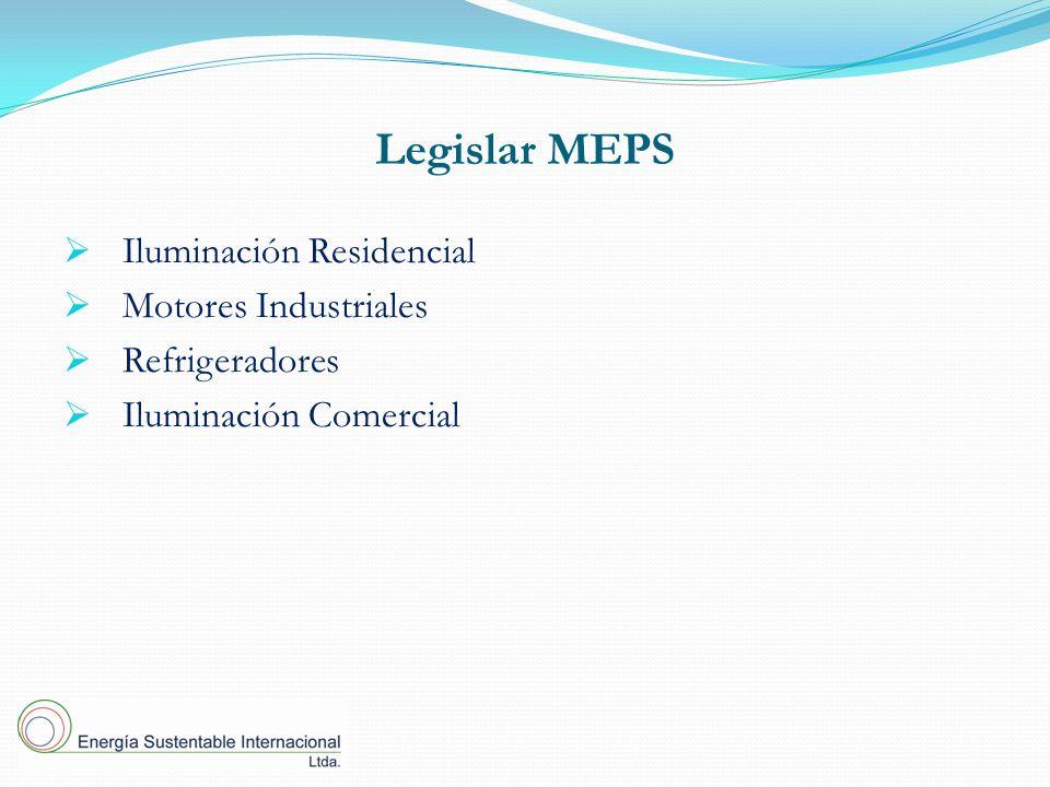 Legislar MEPS Iluminación Residencial Motores Industriales Refrigeradores Iluminación Comercial