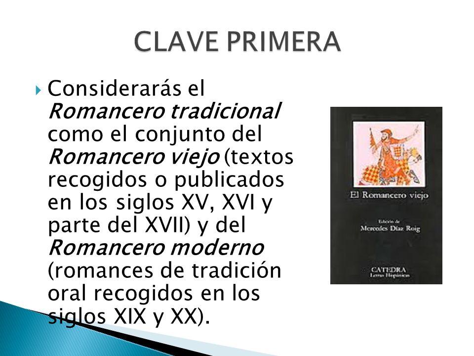 Considerarás el Romancero tradicional como el conjunto del Romancero viejo (textos recogidos o publicados en los siglos XV, XVI y parte del XVII) y de