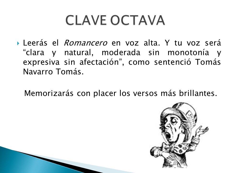 Leerás el Romancero en voz alta. Y tu voz será clara y natural, moderada sin monotonía y expresiva sin afectación, como sentenció Tomás Navarro Tomás.