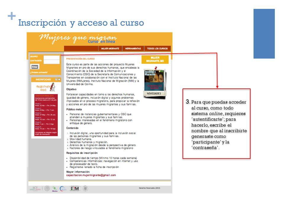 + Inscripción y acceso al curso 3. Para que puedas acceder al curso, como todo sistema online, requieres autentificarte; para hacerlo, escribe el nomb