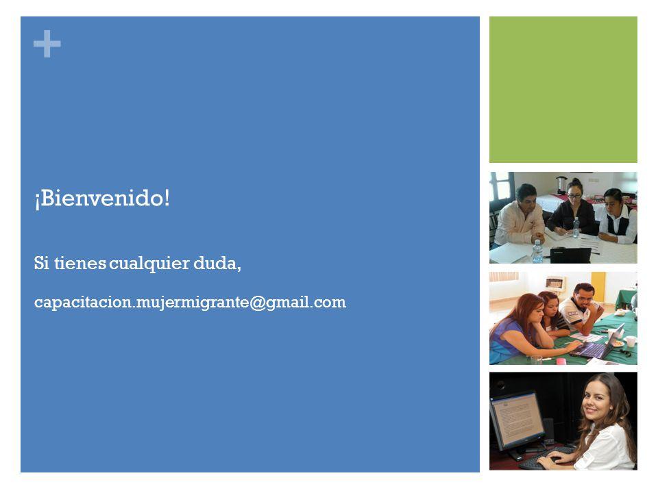 + ¡Bienvenido! Si tienes cualquier duda, capacitacion.mujermigrante@gmail.com