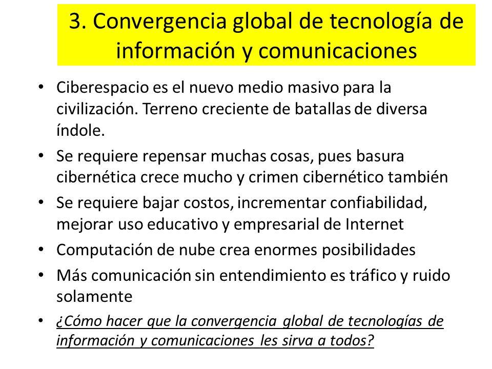 3. Convergencia global de tecnología de información y comunicaciones Ciberespacio es el nuevo medio masivo para la civilización. Terreno creciente de