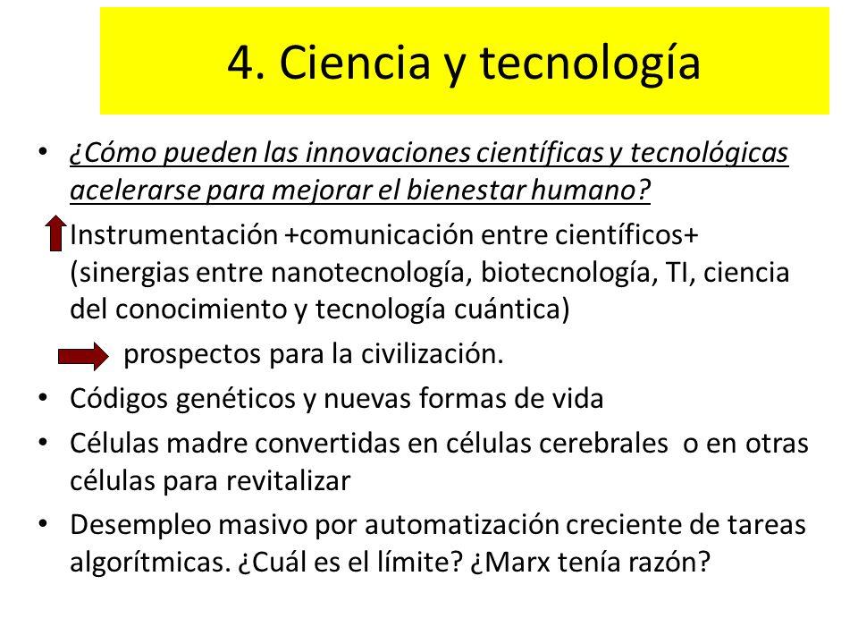 4. Ciencia y tecnología ¿Cómo pueden las innovaciones científicas y tecnológicas acelerarse para mejorar el bienestar humano? Instrumentación +comunic
