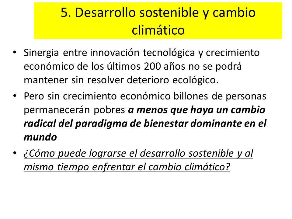 5. Desarrollo sostenible y cambio climático Sinergia entre innovación tecnológica y crecimiento económico de los últimos 200 años no se podrá mantener