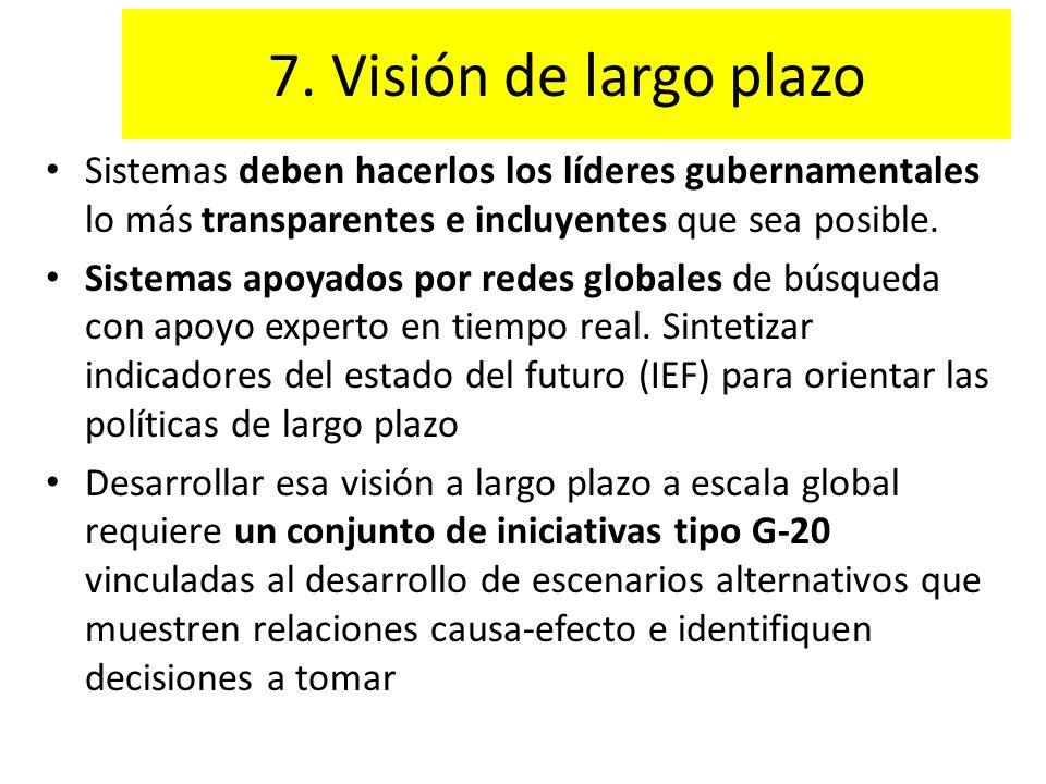 7. Visión de largo plazo Sistemas deben hacerlos los líderes gubernamentales lo más transparentes e incluyentes que sea posible. Sistemas apoyados por