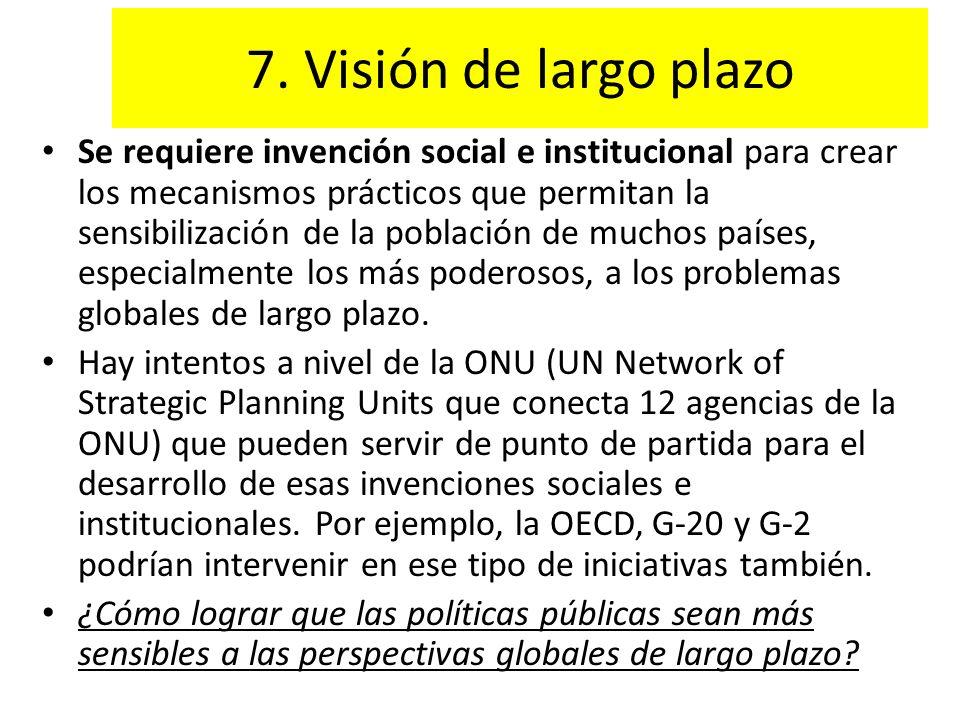 7. Visión de largo plazo Se requiere invención social e institucional para crear los mecanismos prácticos que permitan la sensibilización de la poblac
