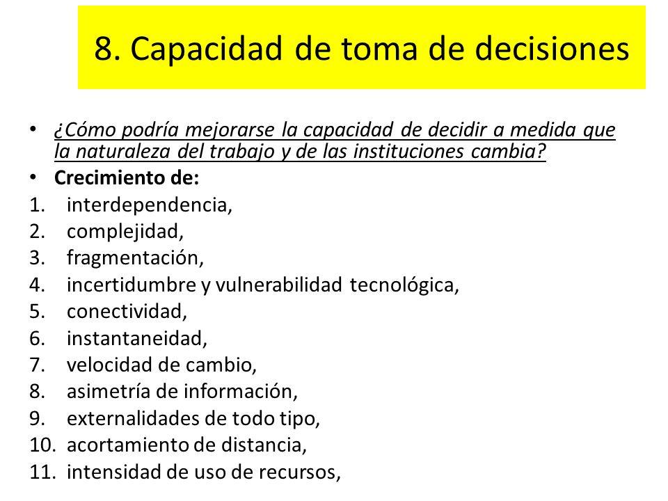 8. Capacidad de toma de decisiones ¿Cómo podría mejorarse la capacidad de decidir a medida que la naturaleza del trabajo y de las instituciones cambia
