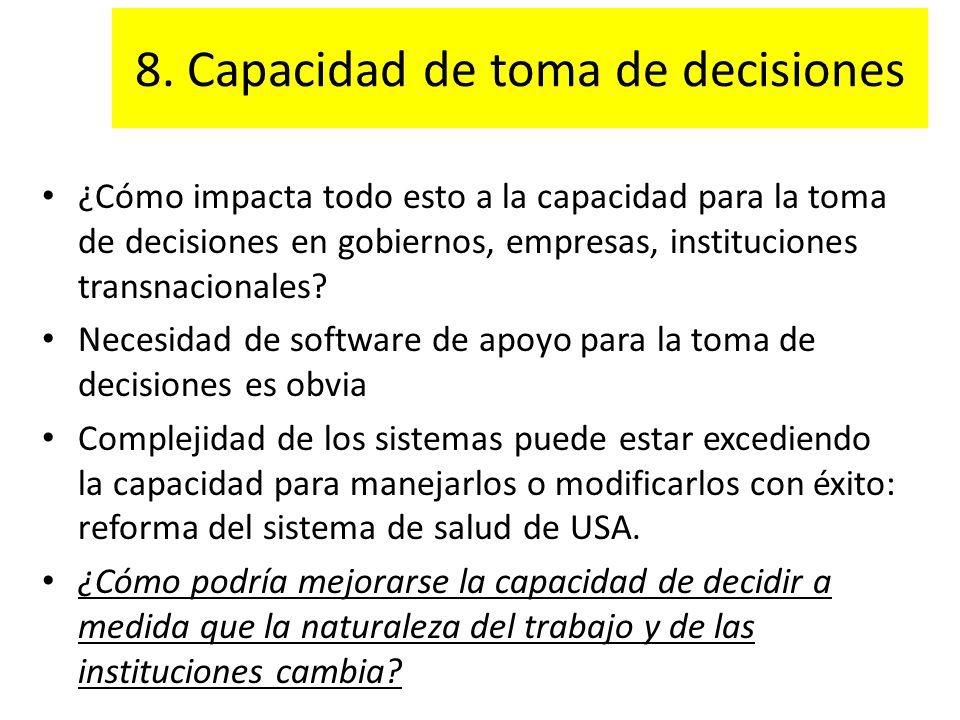 8. Capacidad de toma de decisiones ¿Cómo impacta todo esto a la capacidad para la toma de decisiones en gobiernos, empresas, instituciones transnacion