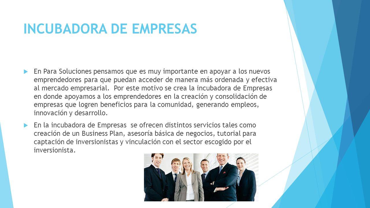 INCUBADORA DE EMPRESAS En Para Soluciones pensamos que es muy importante en apoyar a los nuevos emprendedores para que puedan acceder de manera más or