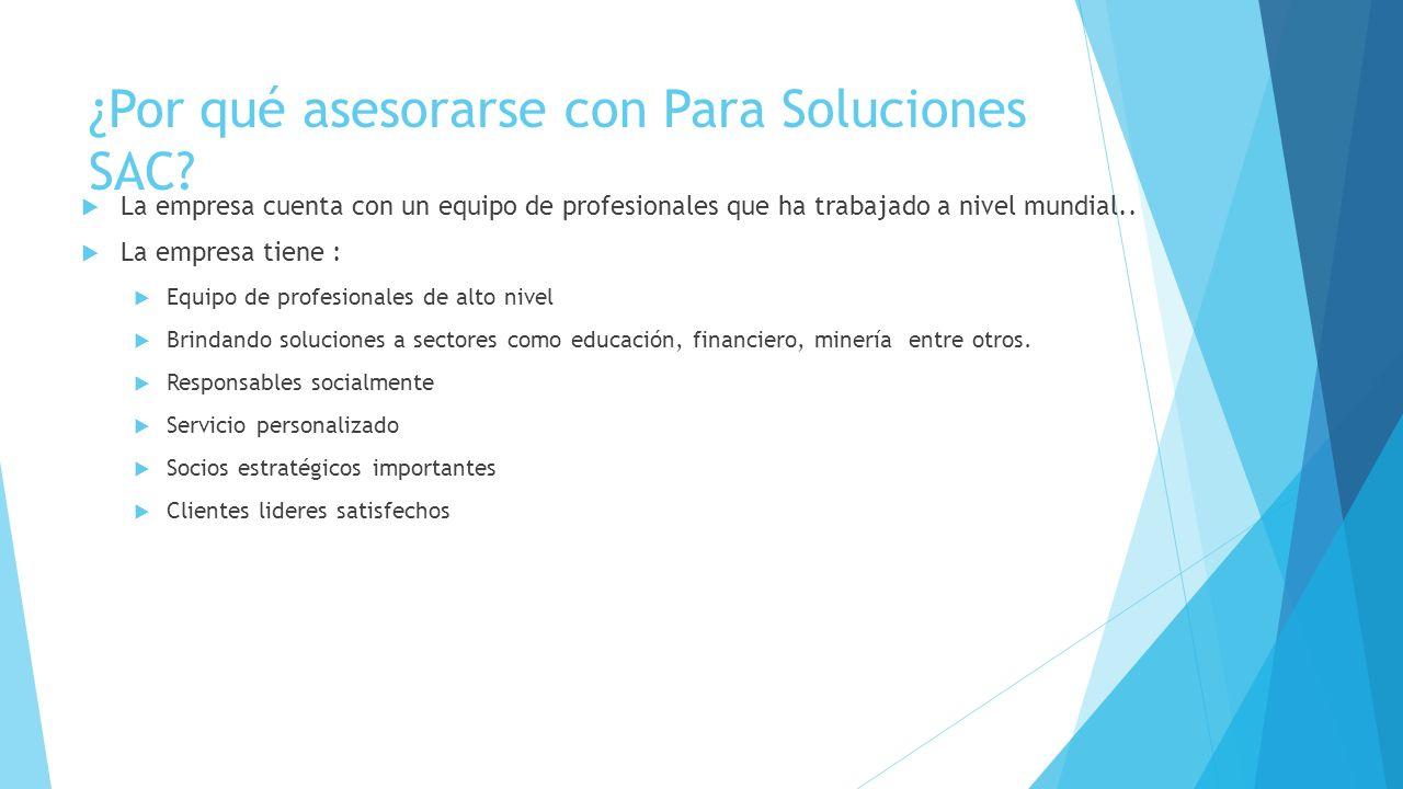 ¿Por qué asesorarse con Para Soluciones SAC? La empresa cuenta con un equipo de profesionales que ha trabajado a nivel mundial.. La empresa tiene : Eq