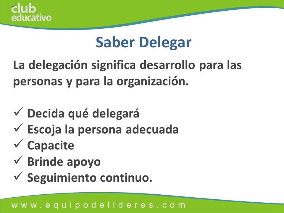 Saber Delegar La delegación significa desarrollo para las personas y para la organización.