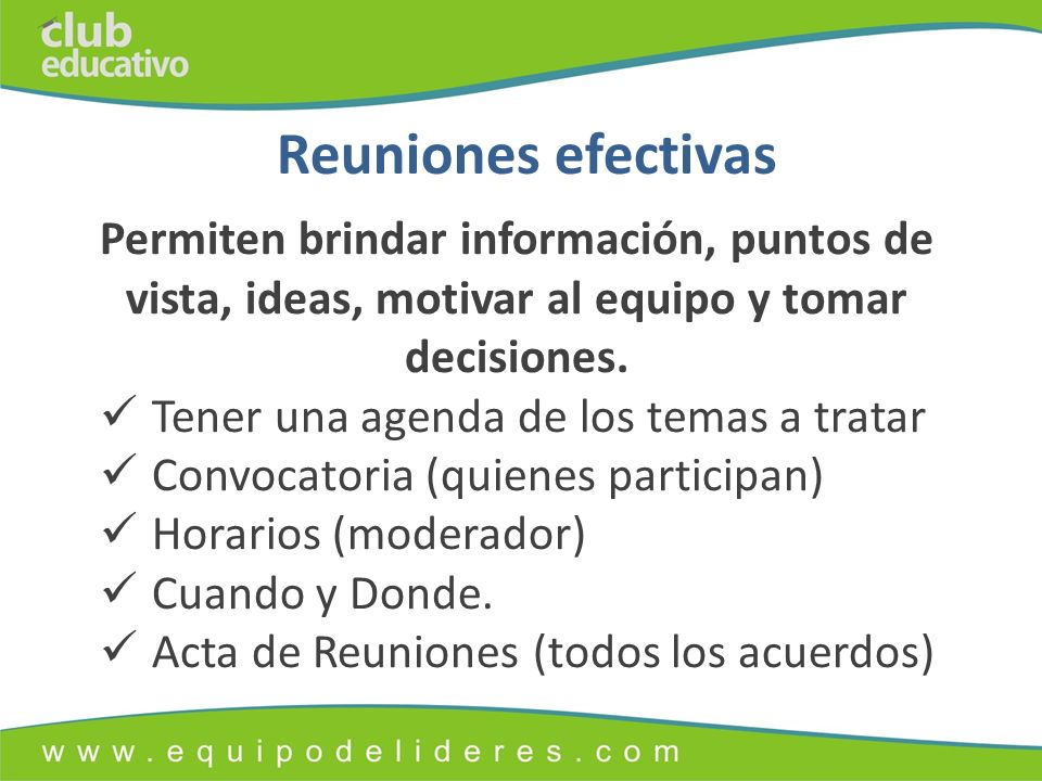 Reuniones efectivas Permiten brindar información, puntos de vista, ideas, motivar al equipo y tomar decisiones.