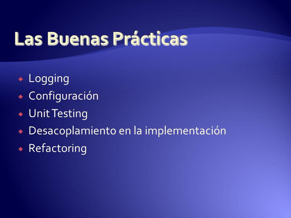 Logging Configuración Unit Testing Desacoplamiento en la implementación Refactoring