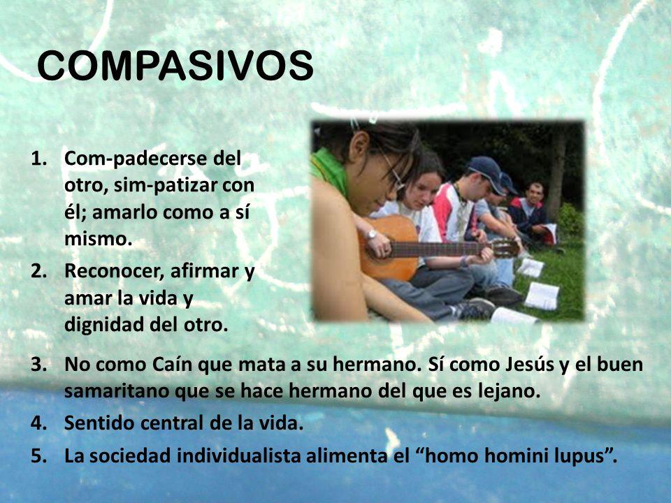 COMPROMETIDOS (COMMITED) 1.Usa no sólo la compasión sino compromete a toda la persona, inteligencia, voluntad, afecto… 2.Va a la causa de los males con creatividad.