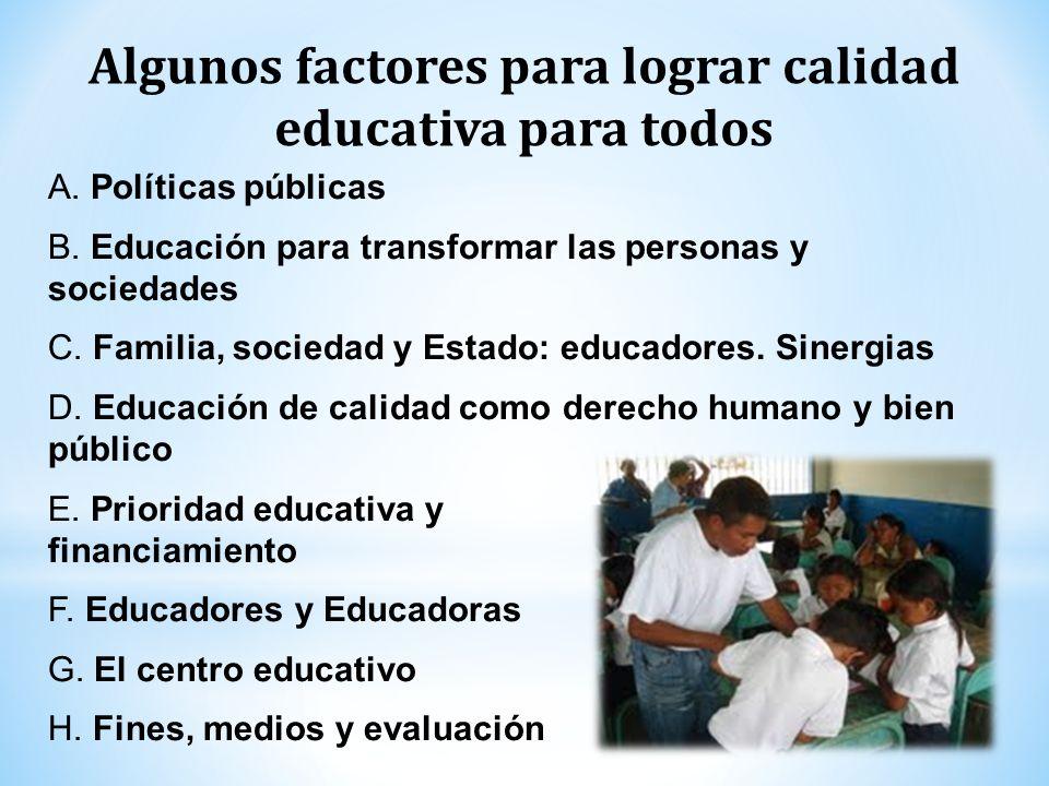 A. Políticas públicas B. Educación para transformar las personas y sociedades C. Familia, sociedad y Estado: educadores. Sinergias D. Educación de cal