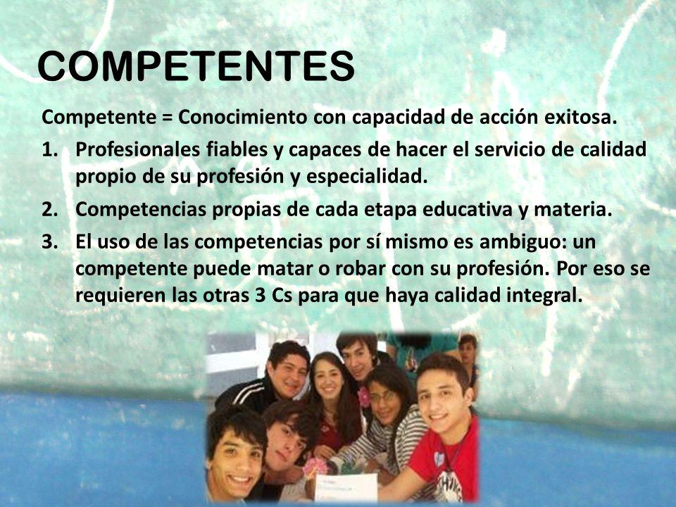 COMPETENTES Competente = Conocimiento con capacidad de acción exitosa. 1.Profesionales fiables y capaces de hacer el servicio de calidad propio de su