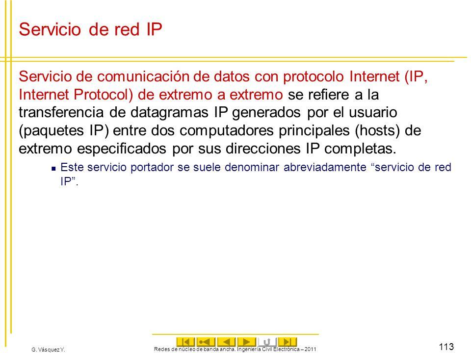 G. Vásquez Y. Servicio de red IP Servicio de comunicación de datos con protocolo Internet (IP, Internet Protocol) de extremo a extremo se refiere a la