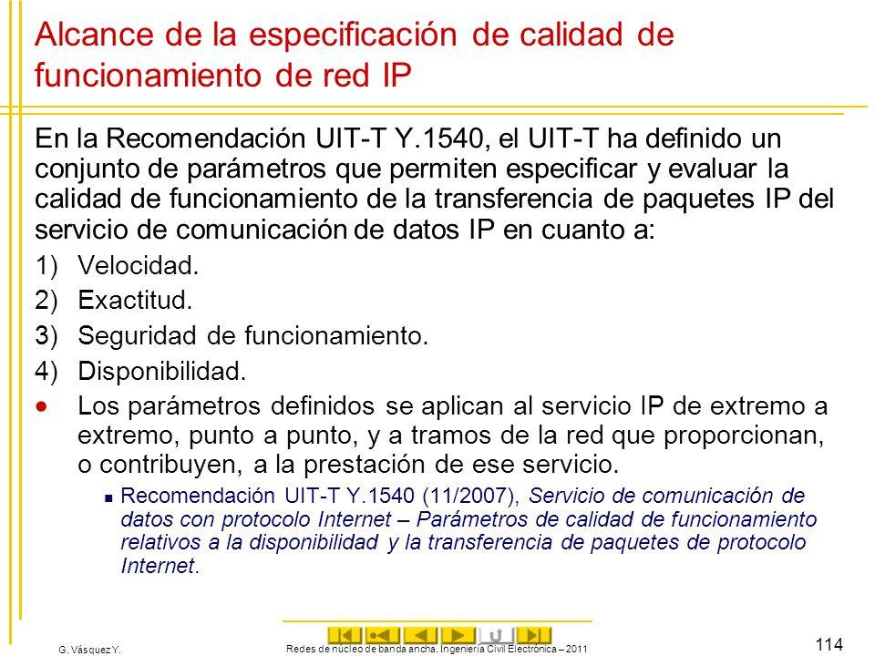 G. Vásquez Y. Alcance de la especificación de calidad de funcionamiento de red IP En la Recomendación UIT-T Y.1540, el UIT-T ha definido un conjunto d