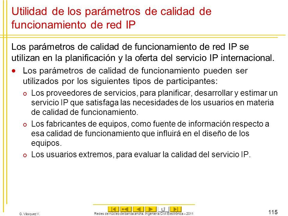 G. Vásquez Y. Utilidad de los parámetros de calidad de funcionamiento de red IP Los parámetros de calidad de funcionamiento de red IP se utilizan en l
