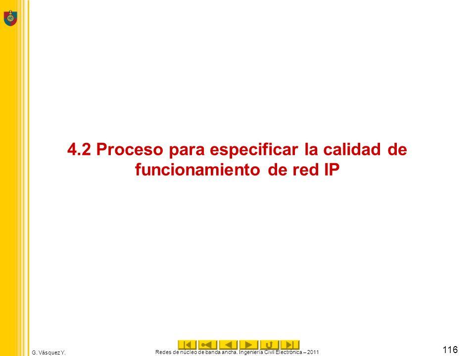 G. Vásquez Y. 4.2 Proceso para especificar la calidad de funcionamiento de red IP Redes de núcleo de banda ancha. Ingeniería Civil Electrónica – 2011