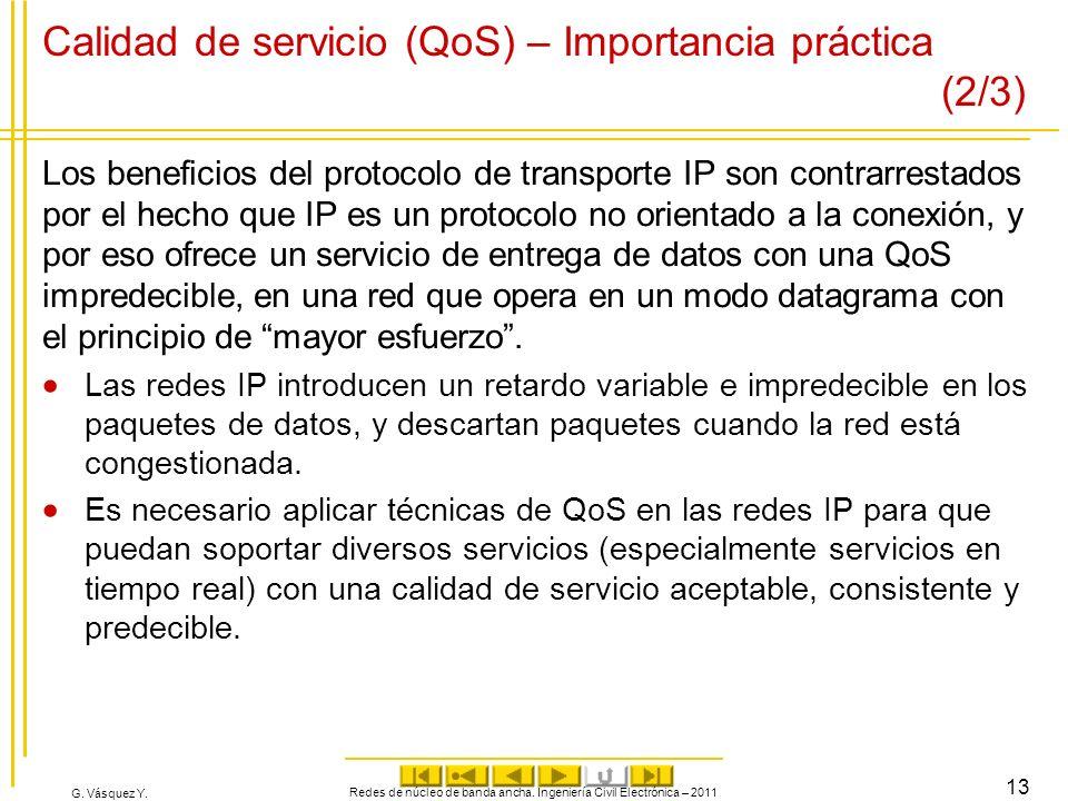 G. Vásquez Y. Calidad de servicio (QoS) – Importancia práctica (2/3) Los beneficios del protocolo de transporte IP son contrarrestados por el hecho qu