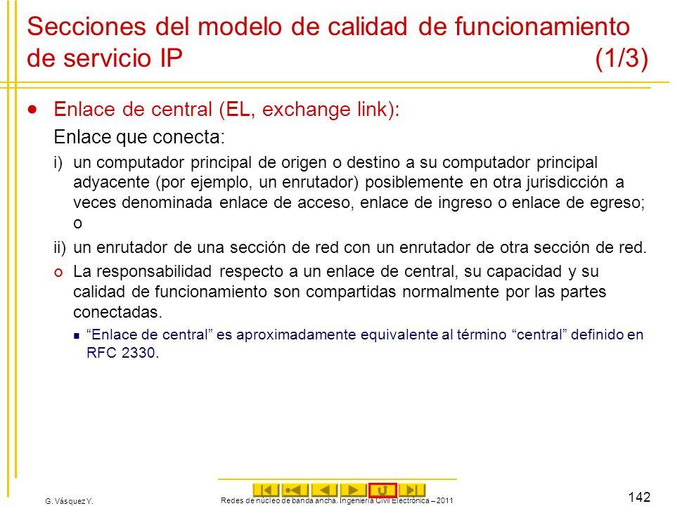 G. Vásquez Y. Secciones del modelo de calidad de funcionamiento de servicio IP (1/3) Enlace de central (EL, exchange link): Enlace que conecta: i)un c