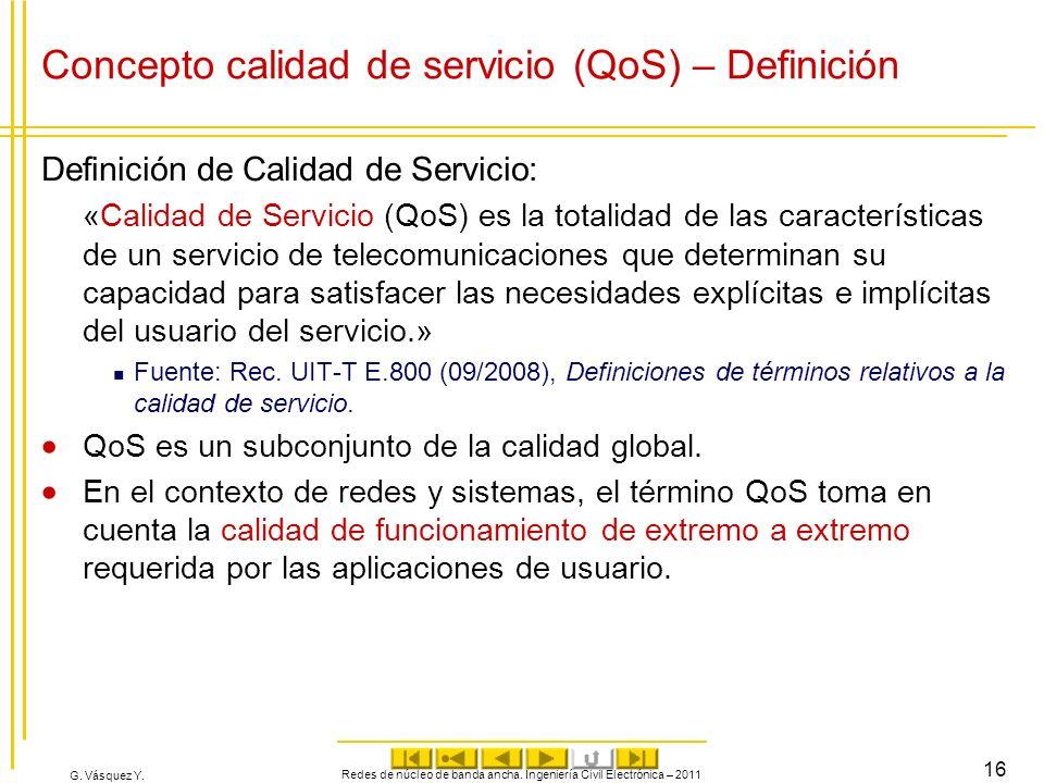 G. Vásquez Y. Concepto calidad de servicio (QoS) – Definición Definición de Calidad de Servicio: «Calidad de Servicio (QoS) es la totalidad de las car
