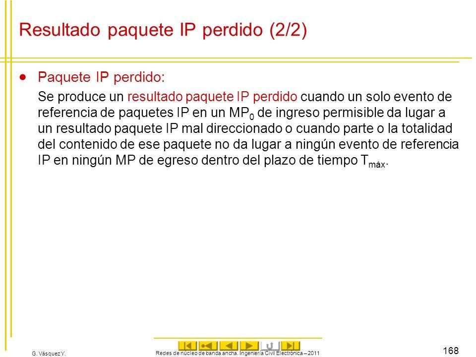 G. Vásquez Y. Resultado paquete IP perdido (2/2) Paquete IP perdido: Se produce un resultado paquete IP perdido cuando un solo evento de referencia de